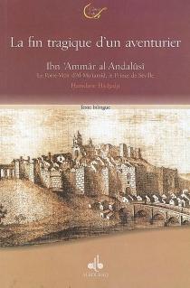 Ibn 'Ammâr al Andalûsî, le poète-vizir d'Al Mu'tamid, le prince de Séville ou La fin tragique d'un aventurier, 422 1033-479 1086 - HamdaneHadjaji
