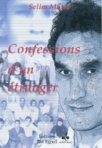 Confessions d'un étranger : roman autobiographique avec annexes de photos - SelimMatar