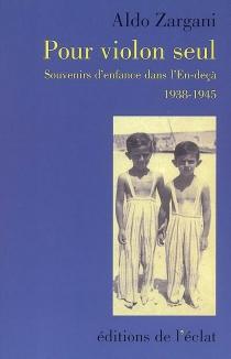 Pour violon seul : souvenirs d'enfance dans l'en-deçà, 1938-1945 - AldoZargani