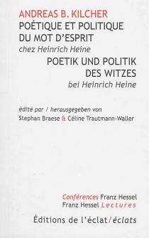 Poetik und Politik des Witzes bei Heinrich Heine| Poétique et politique du mot d'esprit chez Heinrich Heine - Andreas BenjaminKilcher
