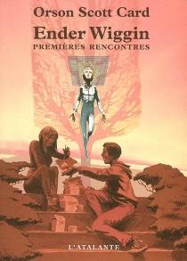Ender Wiggin : premières rencontres - Orson ScottCard