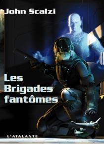 Les brigades fantômes - JohnScalzi