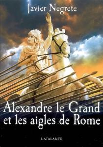 Alexandre le Grand et les aigles de Rome - JavierNegrete