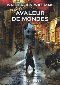 Avaleur de mondes - Walter Jon Williams