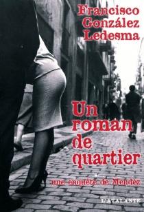 Un roman de quartier : une enquête de Mendéz - FranciscoGonzalez Ledesma