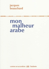 Mon malheur arabe - JacquesBeauchard