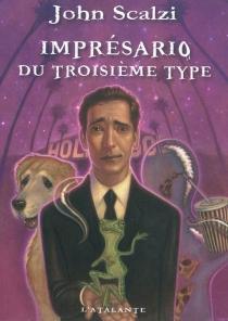 Imprésario du troisième type - JohnScalzi