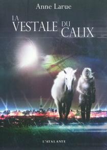 La vestale du Calix - AnneLarue