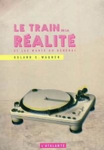 Le train de la réalité : et les morts du général : fragments - Roland C.Wagner