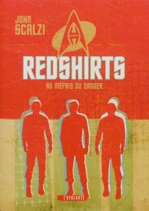 Redshirts : au mépris du danger - JohnScalzi
