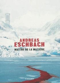 Maître de la matière - AndreasEschbach