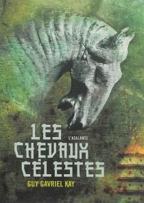 Les chevaux célestes - Guy GavrielKay