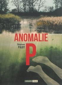 Anomalie P. - StéphanePajot