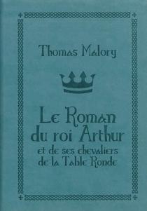 Le morte d'Arthur| Le roman du roi Arthur et de ses chevaliers de la Table ronde - ThomasMalory