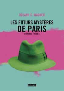 Les futurs mystères de Paris : l'intégrale | Volume 1 - Roland C.Wagner