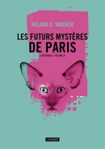 Les futurs mystères de Paris : l'intégrale | Volume 2 - Roland C.Wagner