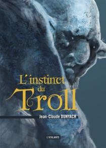 L'instinct du troll - Jean-ClaudeDunyach