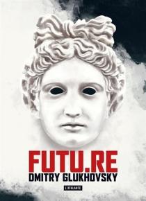 Futu.Re : roman utopique - Dmitri AlekseevitchGloukhovski