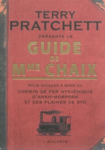 Guide de Mme Chaix : pour voyager à bord du chemin de fer hygiénique d'Ankh-Morpork et des plaines de Sto - TerryPratchett