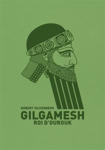 Gilgamesh, roi d'Ourouk - RobertSilverberg