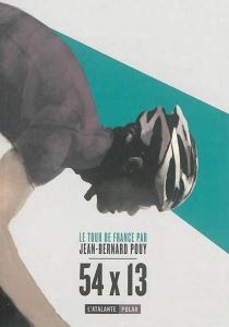 54 x 13 : le Tour de France - Jean-BernardPouy