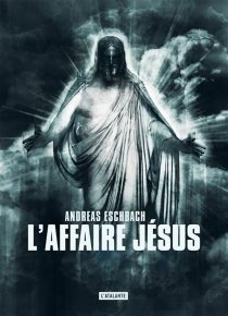 L'affaire Jésus - AndreasEschbach