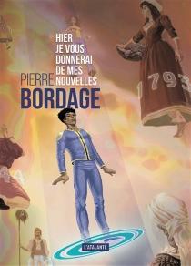 Hier je vous donnerai de mes nouvelles - PierreBordage