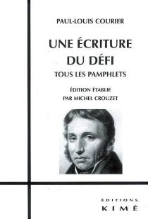 Une écriture du défi : tous les pamphlets - Paul-LouisCourier