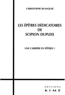 Les épîtres dédicatoires de Scipion Dupleix : une carrière en épîtres ? - ChristopheBlanquie