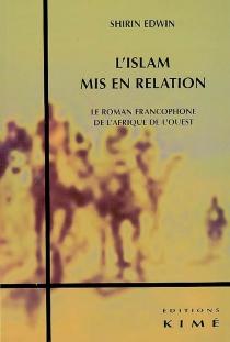 L'islam mis en relation : le roman francophone de l'Afrique de l'Ouest - ShirinEdwin