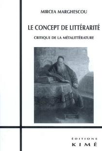 Le concept de littérarité : critique de la métalittérature : nouvelle version - MirceaMarghescu