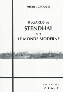 Regards de Stendhal sur le monde moderne - MichelCrouzet