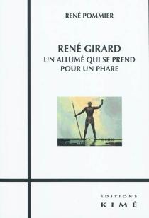 René Girard : un allumé qui se prend pour un phare - RenéPommier