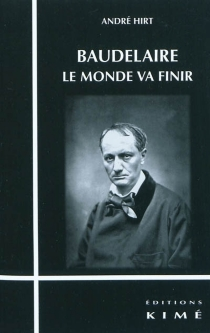 Baudelaire : le monde va finir - AndréHirt