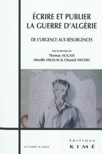 Ecrire et publier la guerre d'Algérie : de l'urgence aux résurgences -