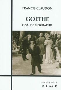 Goethe : essai de biographie - FrancisClaudon