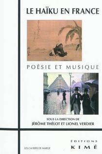 Le haïku en France : poésie et musique : études, documents, témoignages, créations -