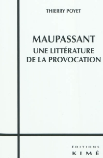 Maupassant, une littérature de la provocation - ThierryPoyet