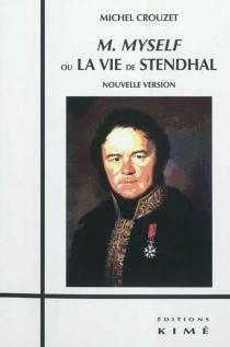 M Myself ou La vie de Stendhal - MichelCrouzet