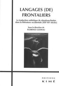 Langages (de) frontaliers : la traduction esthétique de situations-limites dans la littérature occidentale : XIXe-XXe siècle -