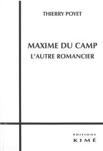 Maxime Du Camp, l'autre romancier - ThierryPoyet