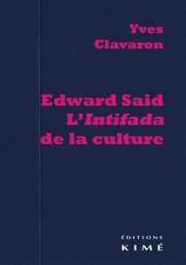 Edward Said, l'intifada de la culture - YvesClavaron