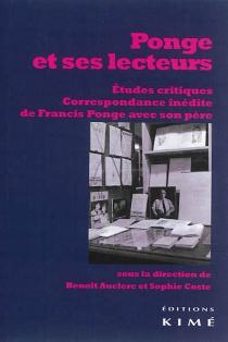 Ponge et ses lecteurs : études critiques, correspondance inédite de Francis Ponge avec son père - BenoîtAuclerc