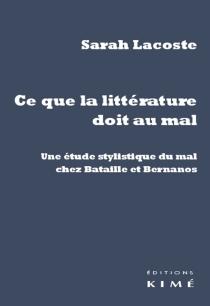 Ce que la littérature doit au mal : une étude stylistique du mal chez Bataille et Bernanos - SarahLacoste
