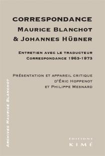 Correspondance Maurice Blanchot et Johannes Hübner : entretien avec le traducteur, correspondance 1963-1973 - MauriceBlanchot