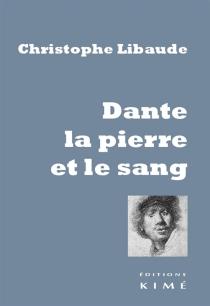 Dante, la pierre et le sang - ChristopheLibaude