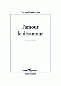 L'amour, le désamour - FrançoisSolesmes