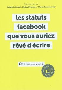 Les statuts Facebook que vous auriez rêvé d'écrire : le meilleur de Facebook - FrédéricDavid