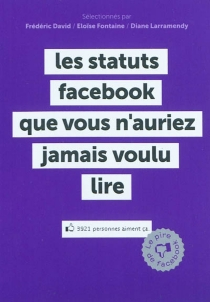 Les statuts Facebook que vous n'auriez jamais voulu lire : le pire de Facebook - FrédéricDavid
