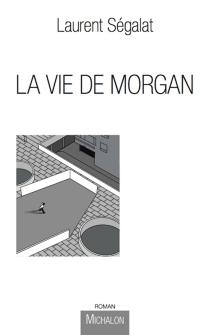 La vie de Morgan : un enfant du XXIe siècle - LaurentSégalat